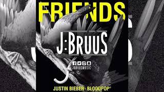 Justin Bieber & BloodPop® - Friends (J:Bruus Remix)