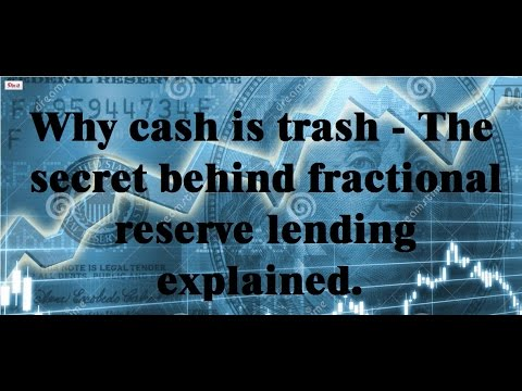 fractional reserve lending - why cash is trash, work for assets not money