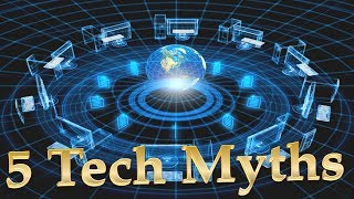 Top 5 Tech Myths