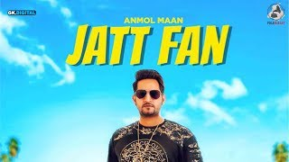 Jatt Fan : Anmol Maan (Official Song) Latest Punjabi Songs 2018 | FOlk Rakaat