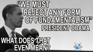 """""""We Must Reject Any Forms of Fundamentalism"""" says President Obama. What does that even mean?"""
