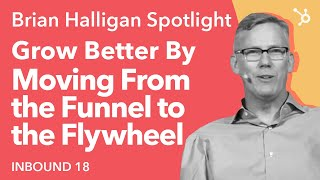 INBOUND18: Grow Better By Moving From The Funnel To The Flywhe…
