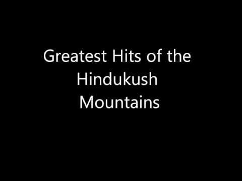 Greatest Hits of the Hindukush Mountains
