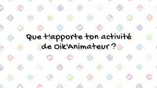 Que t'apporte ton activité de Oik'animateur ?