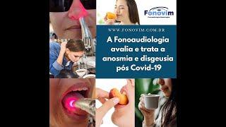 Anosmia e Disgeusia Pós Covid-19  Atuação da Fonoaudiologia na reabilitação do olfato e da gustação