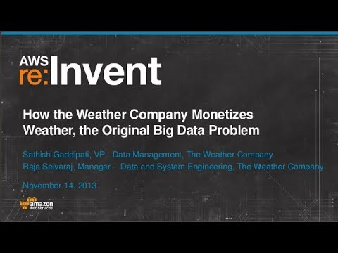 How The Weather Company Monetizes Weather: The Big Data Challenge (BDT208) | AWS re:Invent 2013