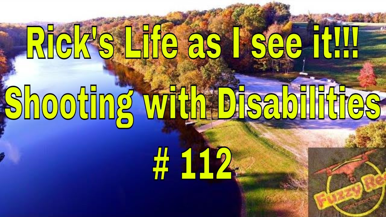 Rick's Life as I see it!!! Shooting with Disabilities # 112
