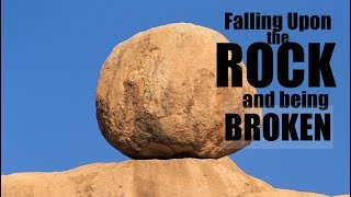 Falling on THE ROCK and being Broken