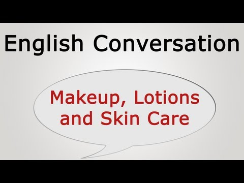 learn English conversation: Makeup, Lotions and Skin Care