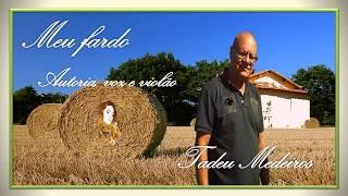 Meu fardo -  Autoria, voz e violão  - Tadeu Medeiros -  5 384