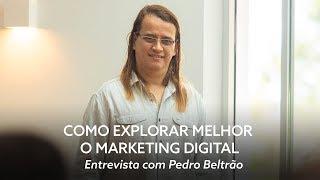 Como explorar melhor o marketing digital - com Pedro Beltrão