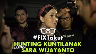 #FixTakut - Hunting kuntilanak bareng Sara Wijayanto