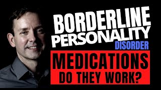 BORDERLINE PERSONALITY DISORDER: MEDICATIONS – DO THEY HELP?