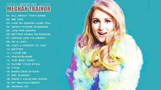 Meghan Trainor Greatest Hits || Meghan Trainor Playlist