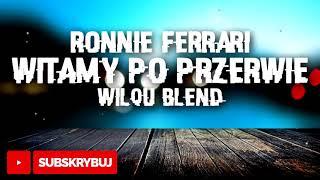 Ronnie Ferrari - Witamy Po Przerwie (WiLqU Blend)