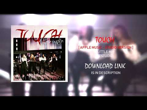 Little Mix - Touch [ Apple Music Event - Studio Version ] + Download Link