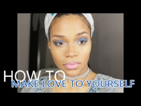 HOW TO MAKE LOVE TO YOURSELF | Nie's World