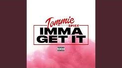 Imma Get It