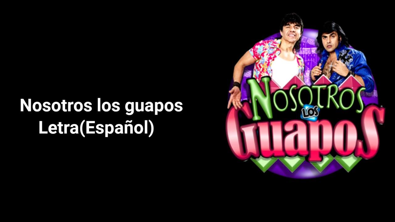Nosotros Los Guapos Letra Youtube Lista de capitulos de nosotros los guapos temporada 4. youtube