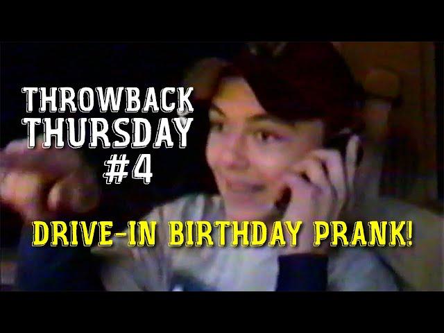 TBT #4 / Drive-in Birthday PRANK! / Circa January 2001