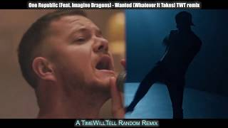 OneRepublic (feat. Imagine Dragons) - Wanted (Whatever It Takes) Time Will Tell Remix  VERSION]