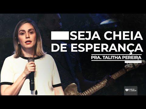 SEJA CHEIA DE ESPERANÇA - PRA. TALITHA PEREIRA - IGREJA DO AMOR