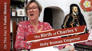 February 24 - The Birth of Charles V, Holy Roman Emperor