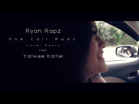Ryan Rapz Feat Yankee Kartel One Call Away (Charlie Puth Cover Remix)
