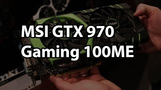 MSI GTX 970 Gaming 100ME and Graphics Update - CES 2015