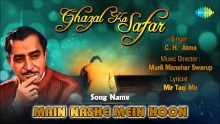 Main Nashe Mein Hoon | Ghazal Song | C.H.Atma