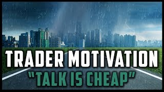 """TALK IS CHEAP"" - TRADER MOTIVATION (Trading Motivational Video) #MondayMotivation"