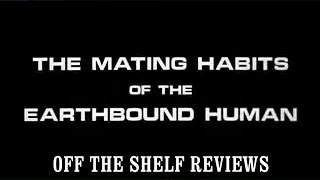 Mating Habits of the Earthbound Human Review - Off The Shelf Reviews