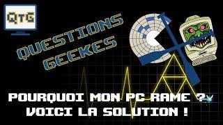 Pourquoi mon PC rame ? Voici LAsolution ! - QG #4