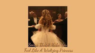Songs That'll Make You Feel Like A (Waltzing) Princess - 【A Playlist】