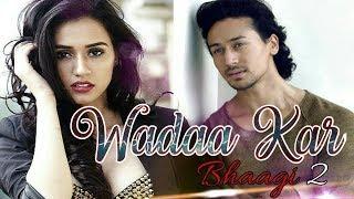 Waada Kar Baaghi 2 Arijit Song I Tiger Shroff I Disha Patani I Shariq Khan  Sajid Nadiadwala