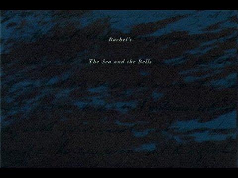 Rachel's - The Sea And The Bells [Full Album]