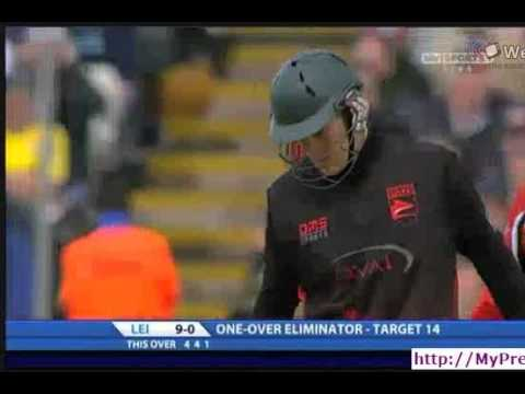 Leicestershire batting one-over eliminator, Friends Life t20, Semi-Final  Aug 27, 2011