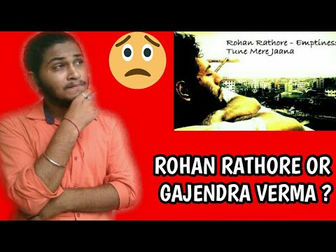 Tune mere jana Emptiness song  Rohan Rathore or Gajendra Verma ?  Original singer revealed
