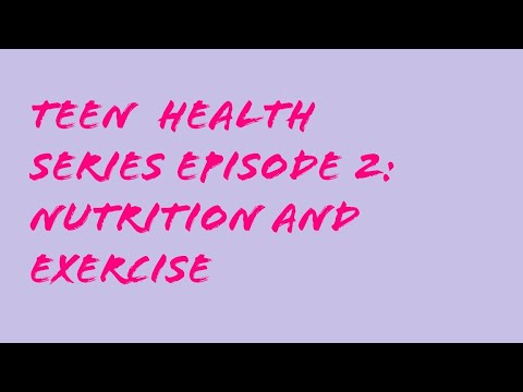 Teen Health Series Episode 2: Nutrition and Exercise