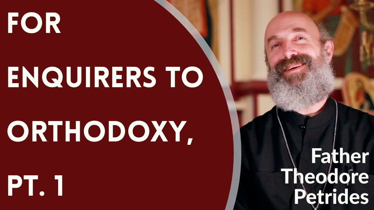Father Theodore Petrides - For Enquirers to Orthodoxy, Pt. 1