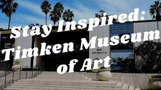Balboa Park to You - Stay Inspired: Timken Museum of Art