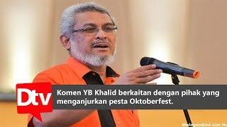Komen YB Khalid Berkaitan Dengan Pihak yang  Menganjurkan  Pesta oktoberfest