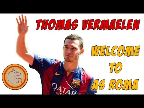 Thomas Vermaelen - Welcome to AS Roma
