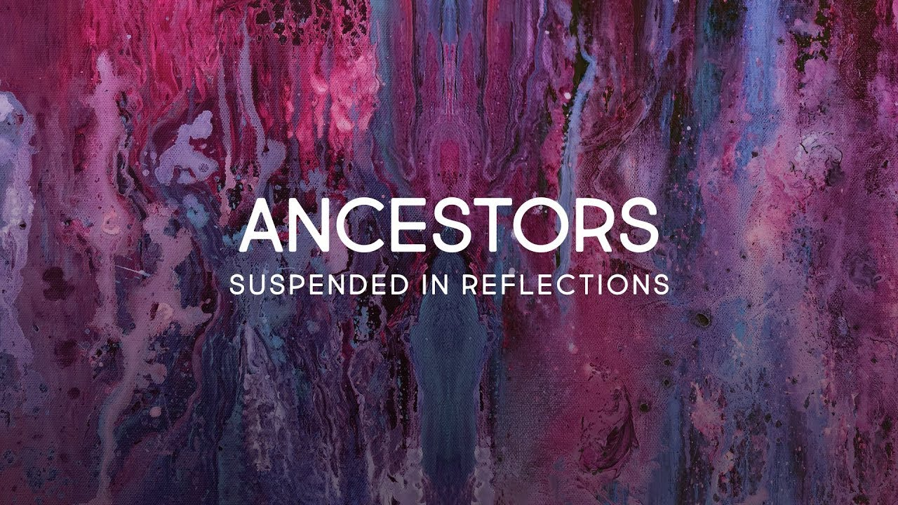 ancestors suspended in reflections full stream youtube