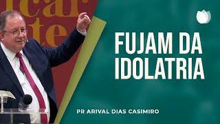 Fujam da Idolatria | Pr. Arival Dias Casimiro