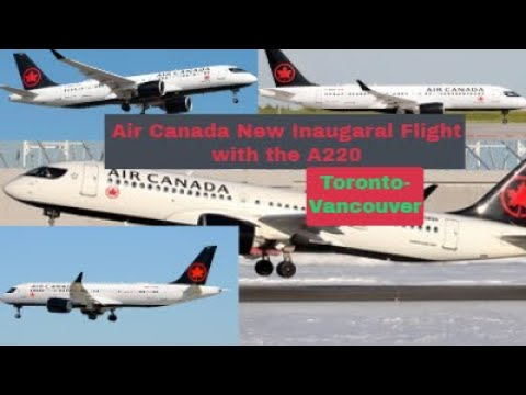 Breaking News: Air Canada Inaugaral Flight Toronto Vancouver With The A220