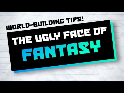 World-Building Tips: The Ugly Face of Fantasy - Writing Advice