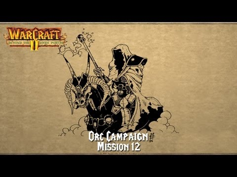 SiyaenSoKoL Plays: Warcraft II - Beyond the Dark Portal (Orc Campaign) Level 12 [P1]