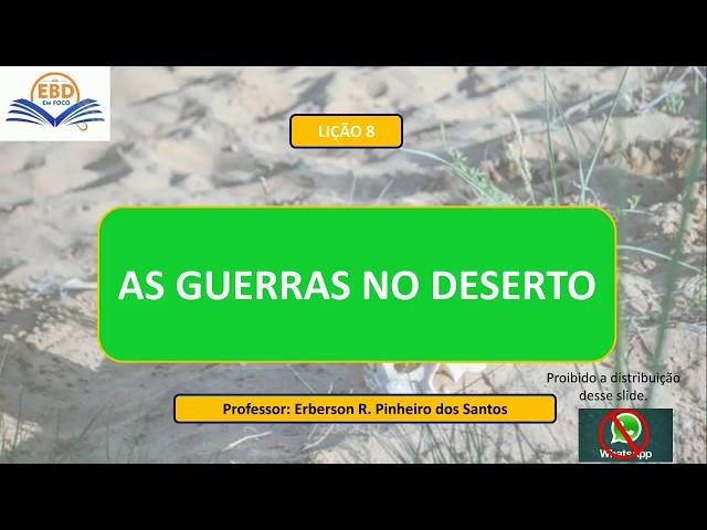LIÇÃO 08 - AS GUERRAS NO DESERTO