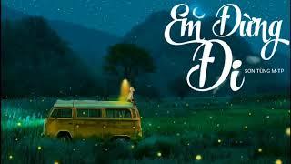 Em Đừng Đi   Sơn Tùng MTP   MV Lyrics HD
